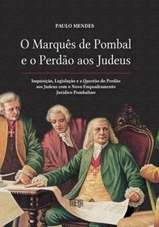 O Marquês de Pombal e o Perdão dos Judeus - Paulo Mendes