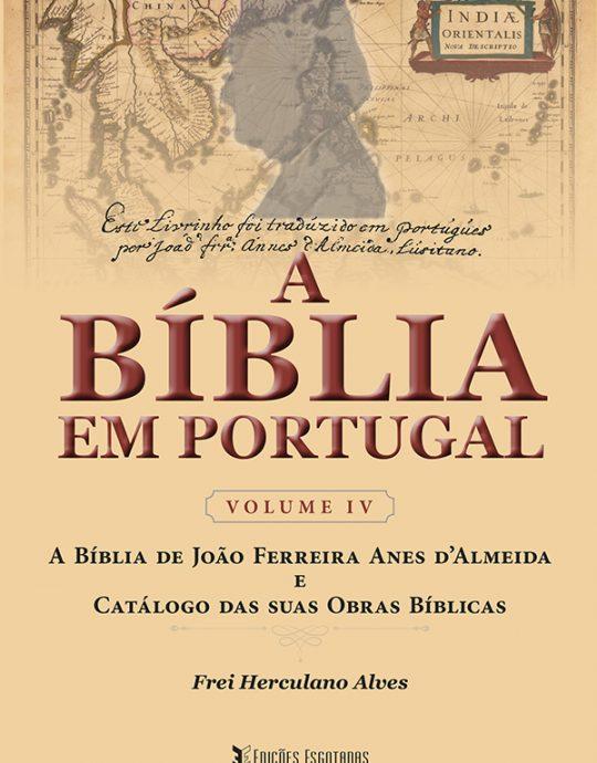 A Bíblia de João Ferreira Annes D`Almeida e Catálogo das Suas Obras Bíblicas - Frei Herculano Alves