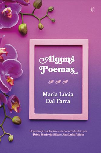 Alguns Poemas - Maria Lúcia Dal Farra